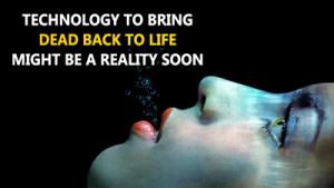 تکنولوژی بازگرداندن مرده ها به زندگی